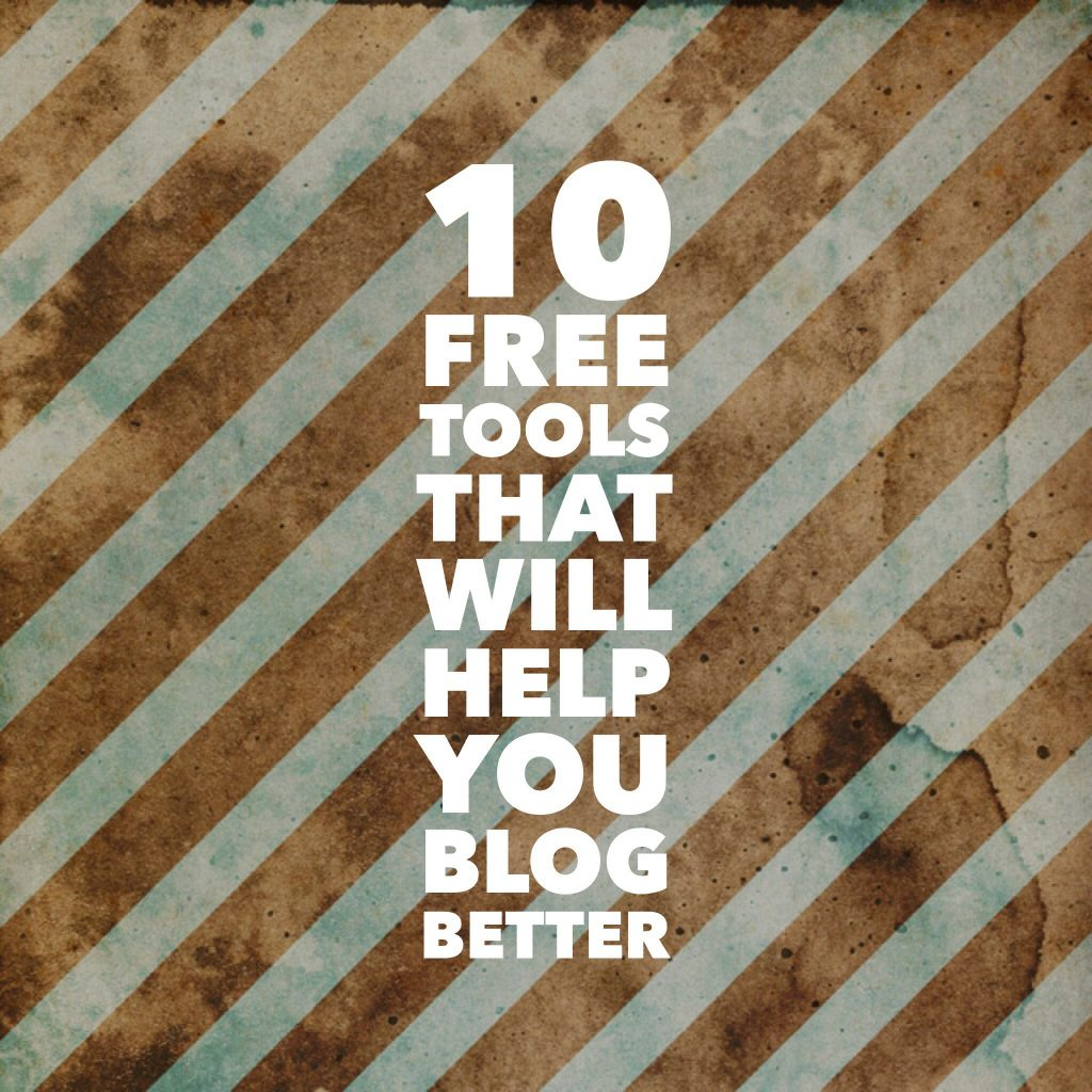 10 Free Tools That Will Help You Blog Better & Easier