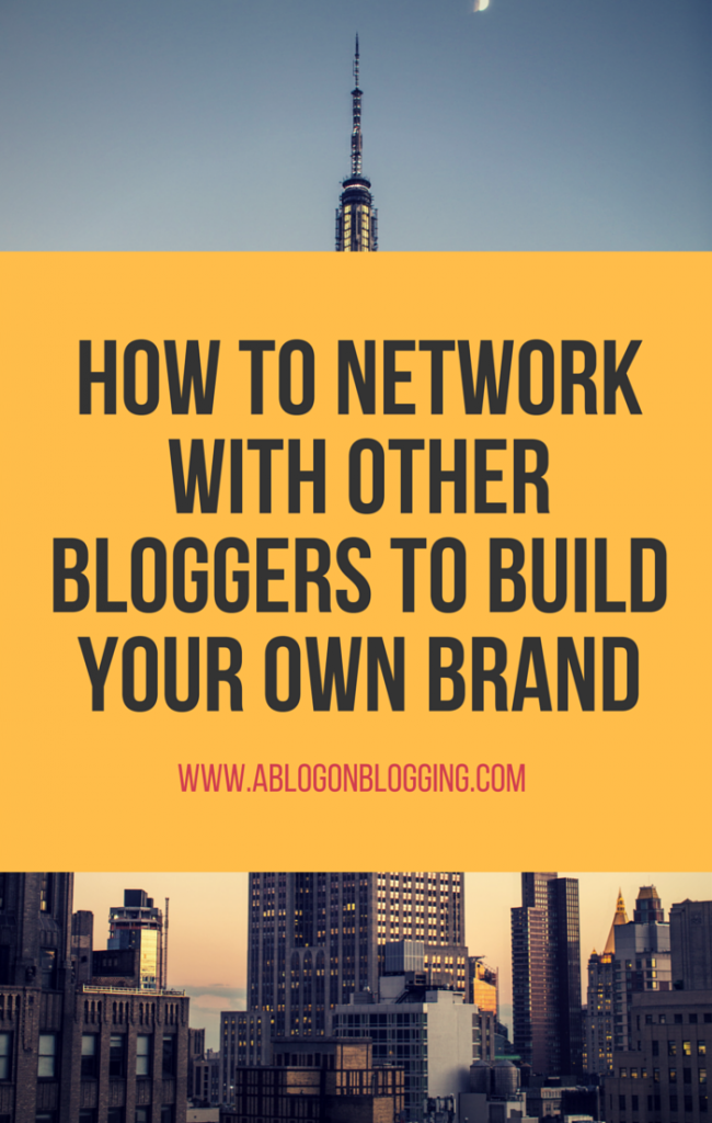 How To Network With Other Bloggers To Build Your Own Brand