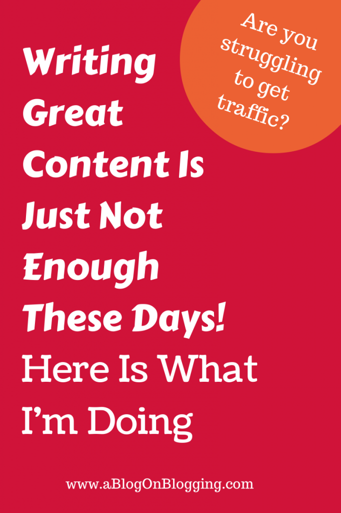 Writing Great Content Is Just Not Enough - This Is What I'm Doing