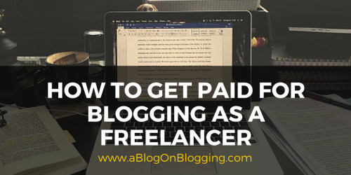 How To Get Paid For Blogging As A Freelancer