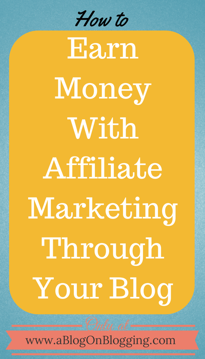 Earn Money With Affiliate Marketing Through Your Blog