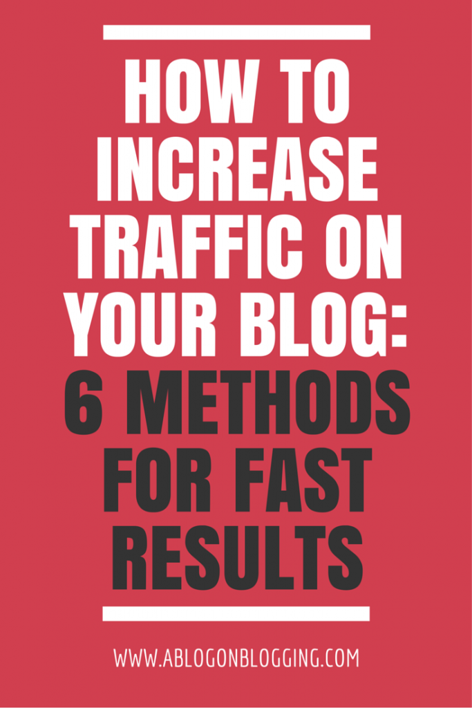 How To Increase Traffic On Your Blog: 6 Methods For Fast Results