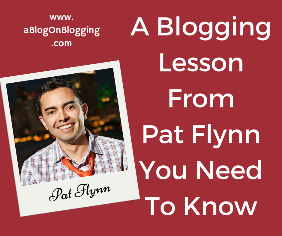 A Blogging Lesson From Pat Flynn You Need To Know