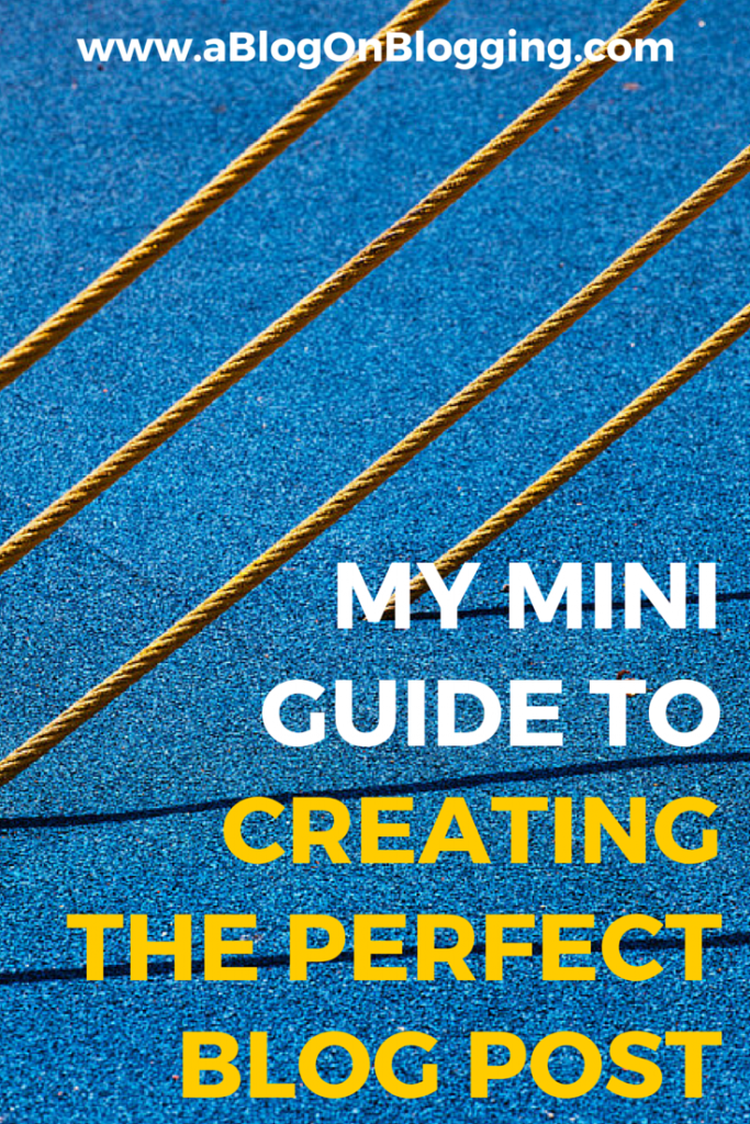 My Mini Guide To Creating The Perfect Blog Post