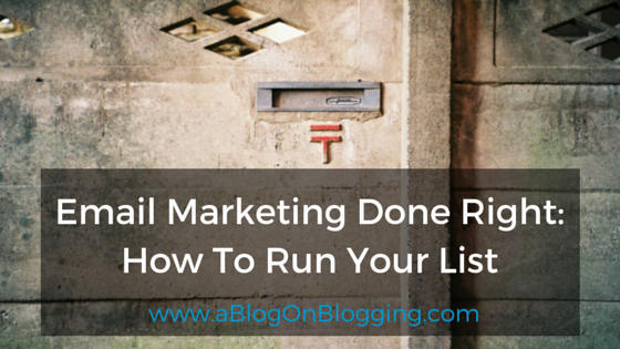 Email Marketing Done Right: How To Run Your List