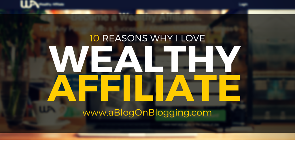The 10 Reasons I Love Wealthy Affiliate