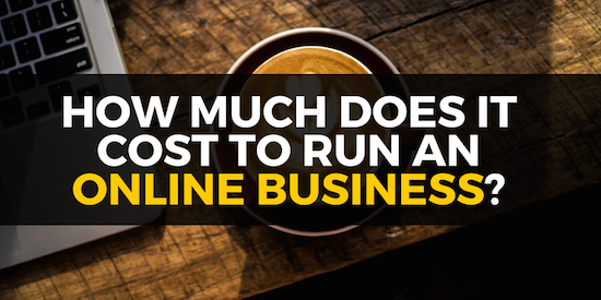 How Much Does It Cost To Run An Online Business?