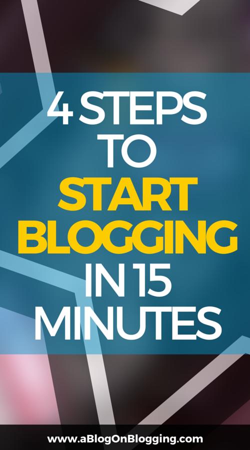 4 Steps To Start Blogging In 15 Minutes