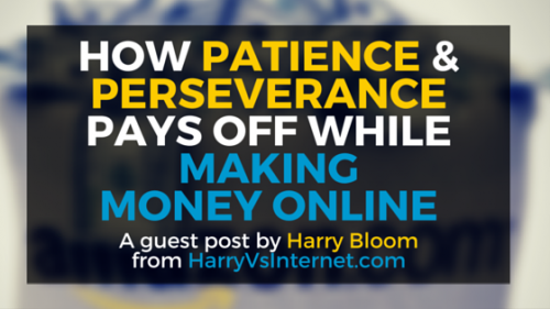 How Patience & Perseverance Pays Off While Making Money Online
