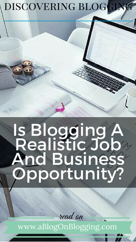 Is Blogging A Realistic Job And Business Opportunity?