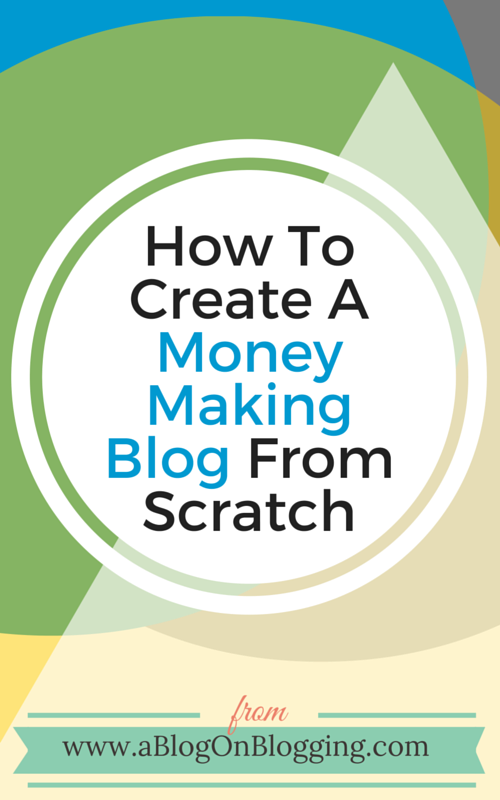 How To Create A Money Making Blog From Scratch