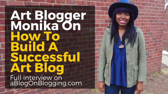 Art Blogger Monika On How To Build A Successful Art Blog [INTERVIEW]