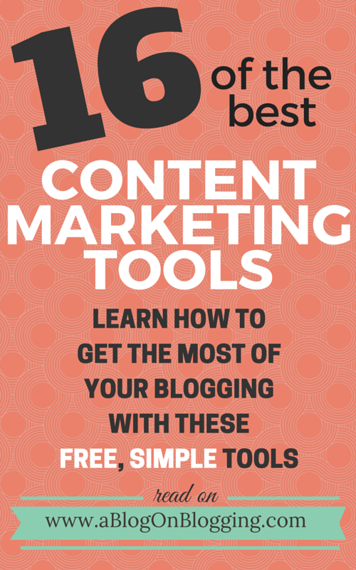 16 Content Marketing Tools You Can Use To Build Up Your Blog