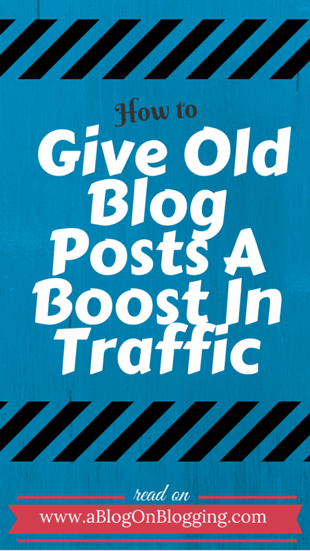 How To Give Old Blog Posts A Boost In Traffic