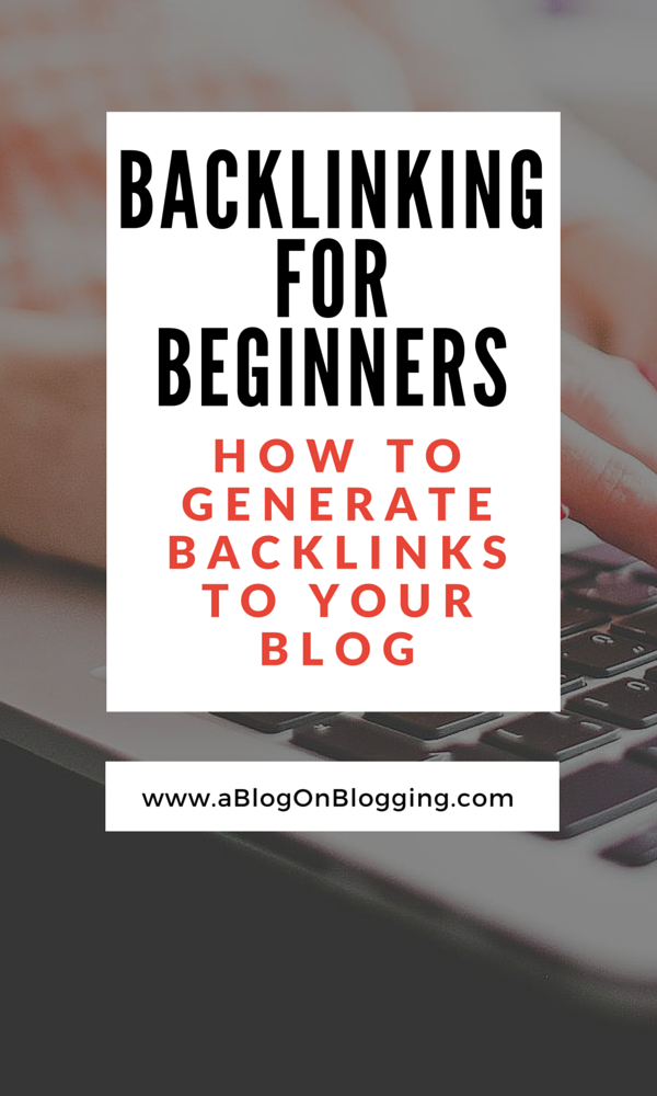 Backlinking for Beginners: How to Generate Backlinks to Your Blog