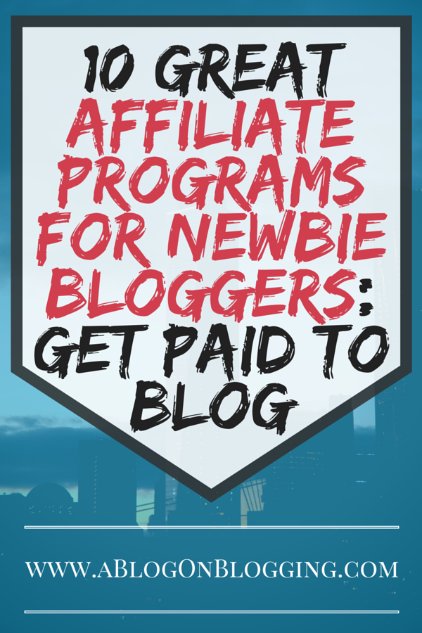 10 Great Affiliate Programs For Newbie Bloggers-Get Paid To Blog