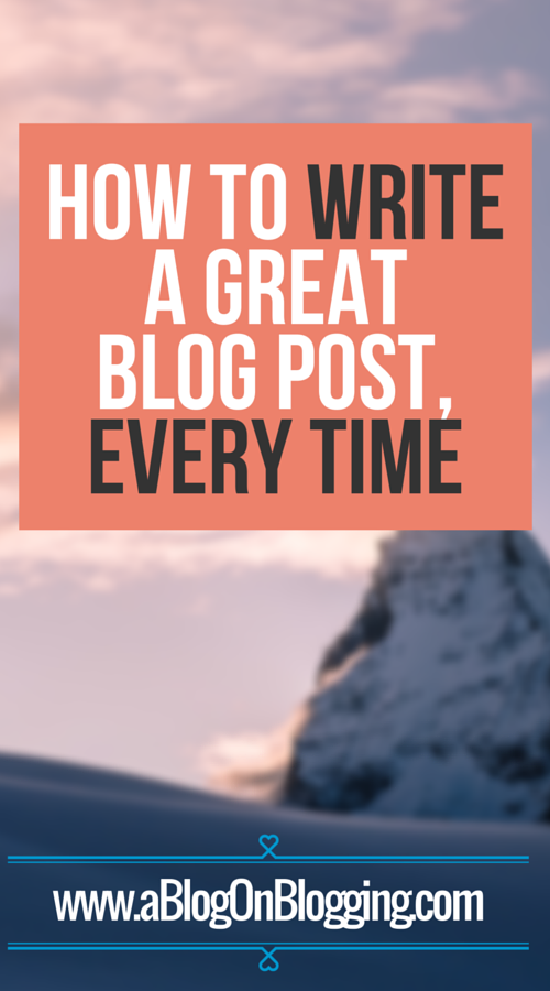 How To Write A Great Blog Post, Every Time