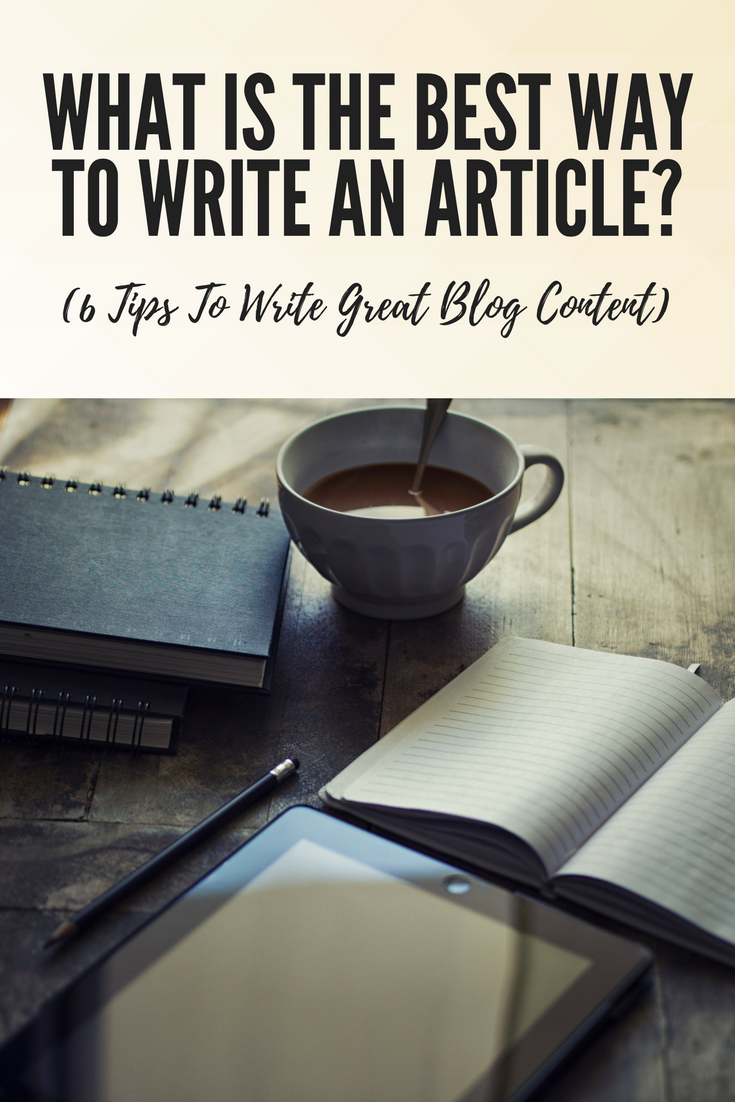 What Is The Best Way To Write An Article? (6 Tips To Write Great Blog Content)