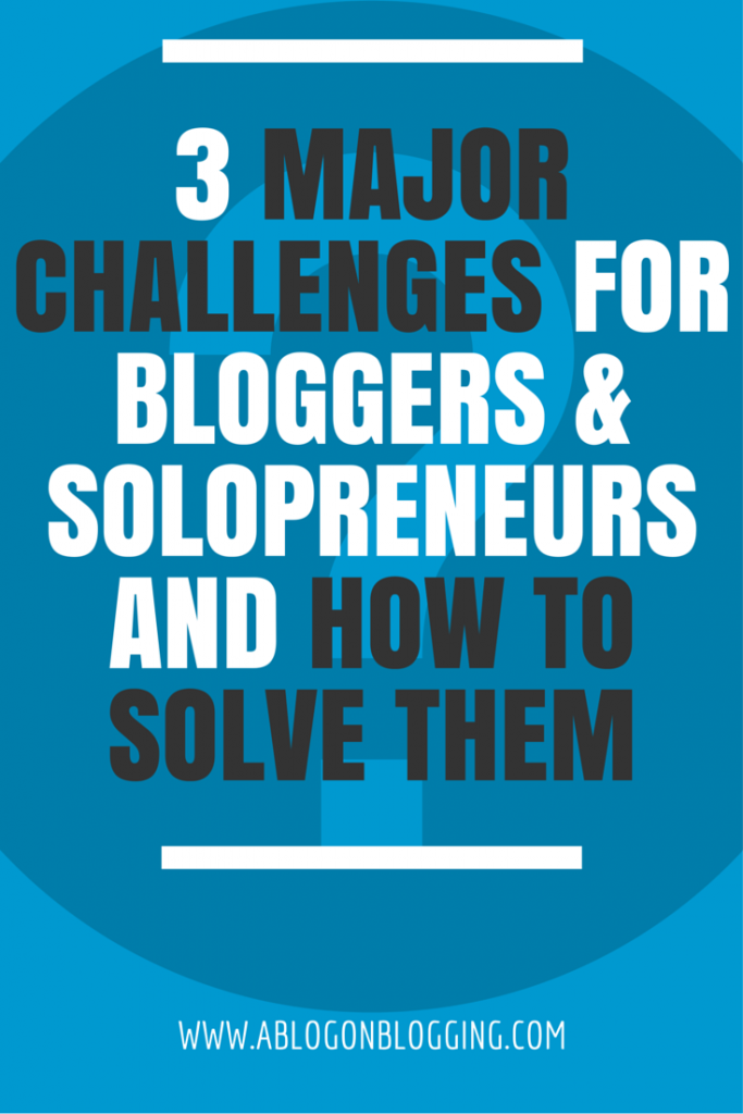 3 Major Challenges For Bloggers