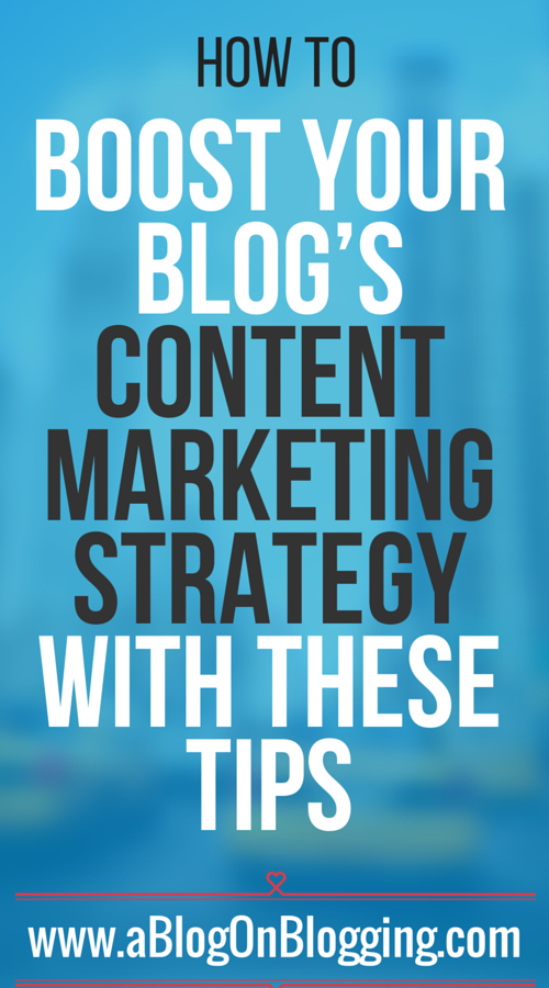 Boost Your Blog's Content Marketing Strategy With These Tips