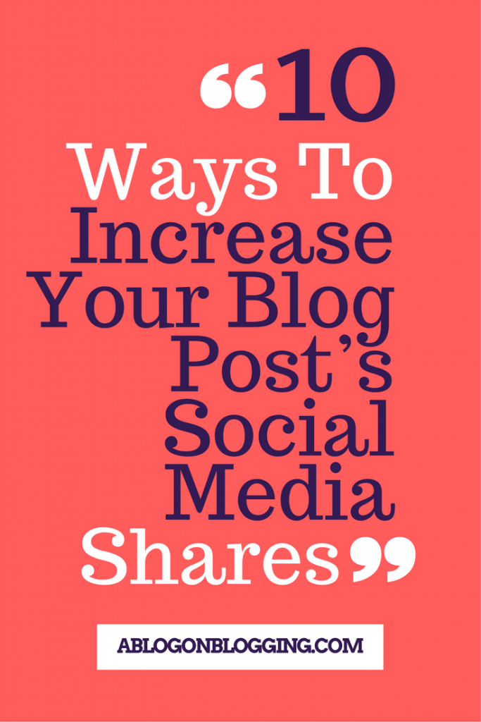 10 Ways To Increase Your Blog Post's Social Media Shares