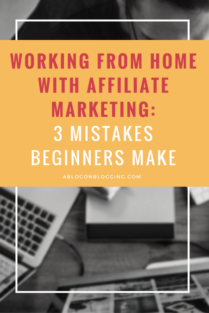 Working From Home With Affiliate Marketing- 3 Mistakes Beginners Make