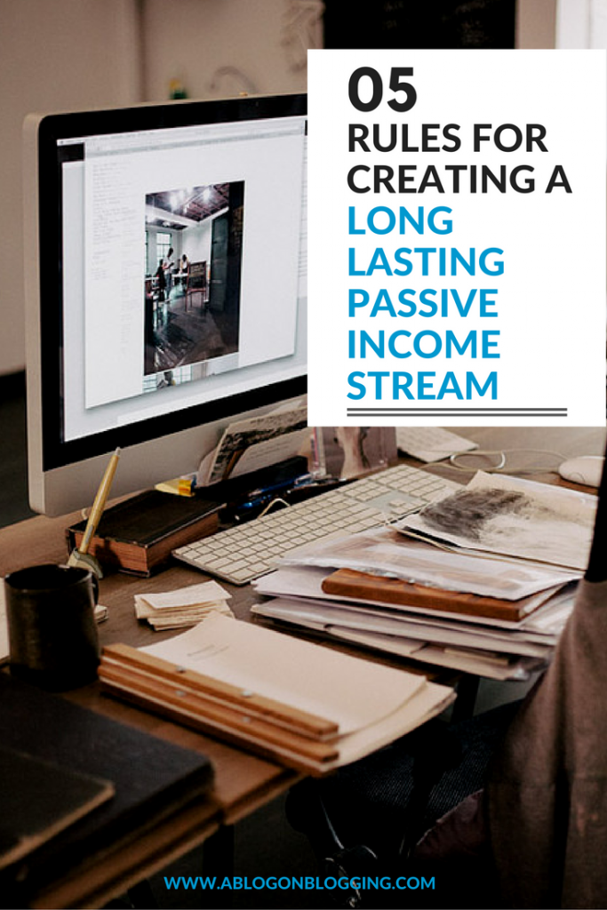 5 Rules For Creating A Long Lasting Passive Income Stream
