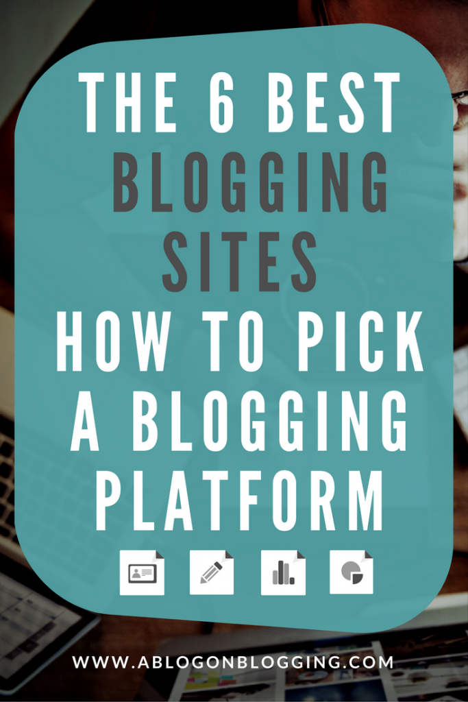 The Best Blogging Sites For You - How To Pick A Blogging Platform