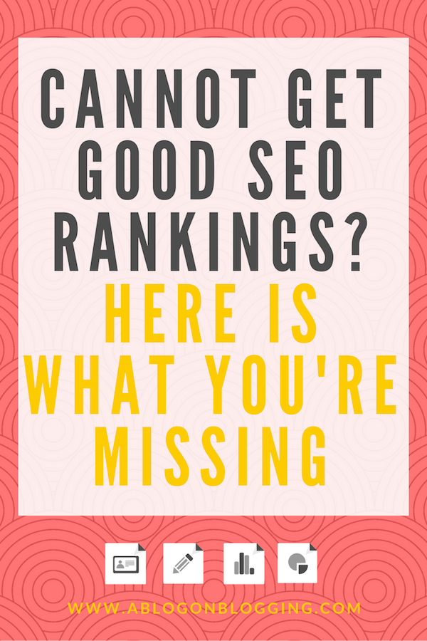 Cannot Get Good SEO Rankings? Here Is What You're Missing