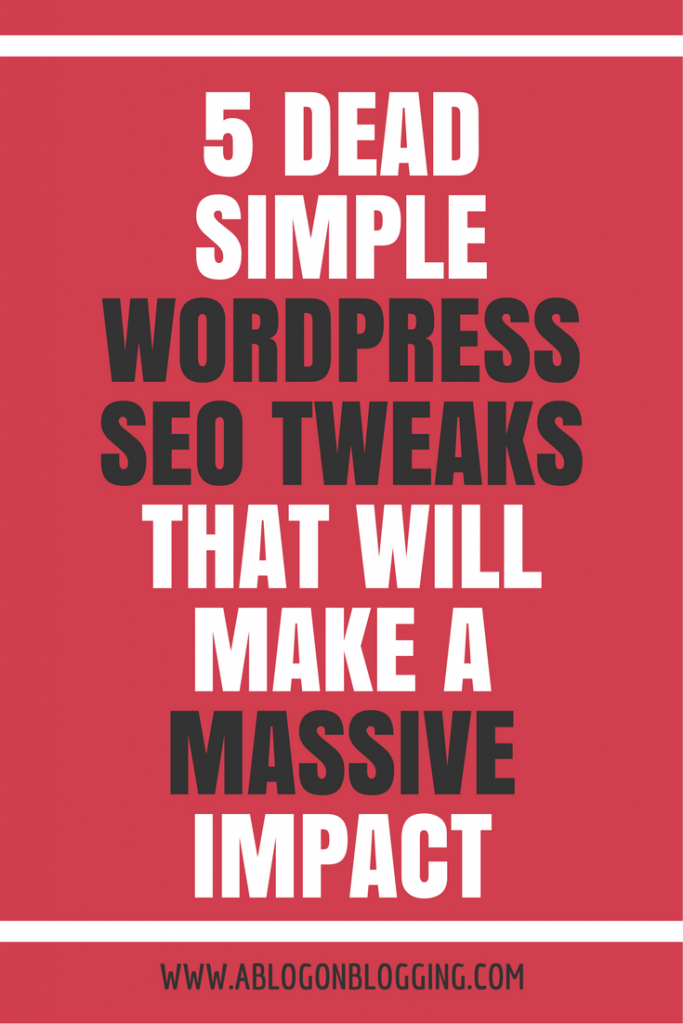 5 Dead Simple WordPress SEO Tweaks That Will Make a Massive Impact