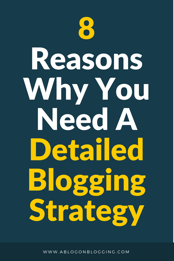 8 Reasons Why You Need A Detailed Blogging Strategy