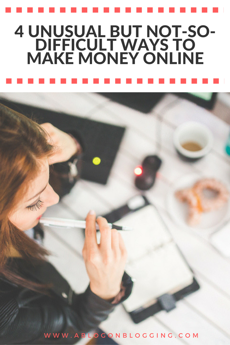 4 Unusual But Not-So-Difficult Ways To Make Money Online
