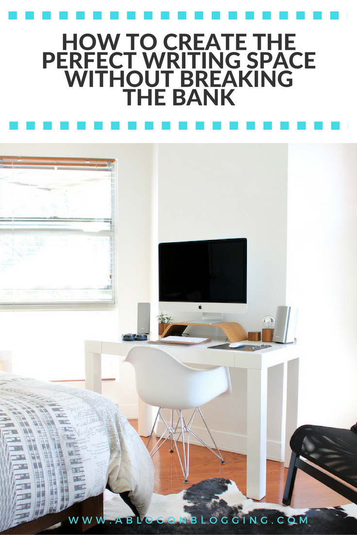 How To Create The Perfect Writing Space Without Breaking The Bank