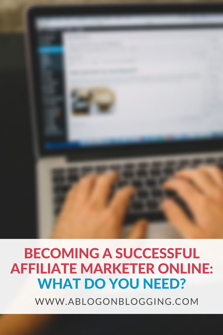 Becoming A Successful Affiliate Marketer Online- What Do You Need?