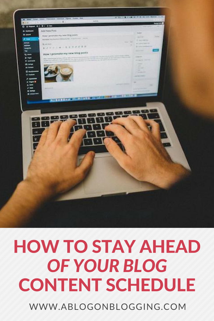 How To Stay Ahead Of Your Blog Content Schedule