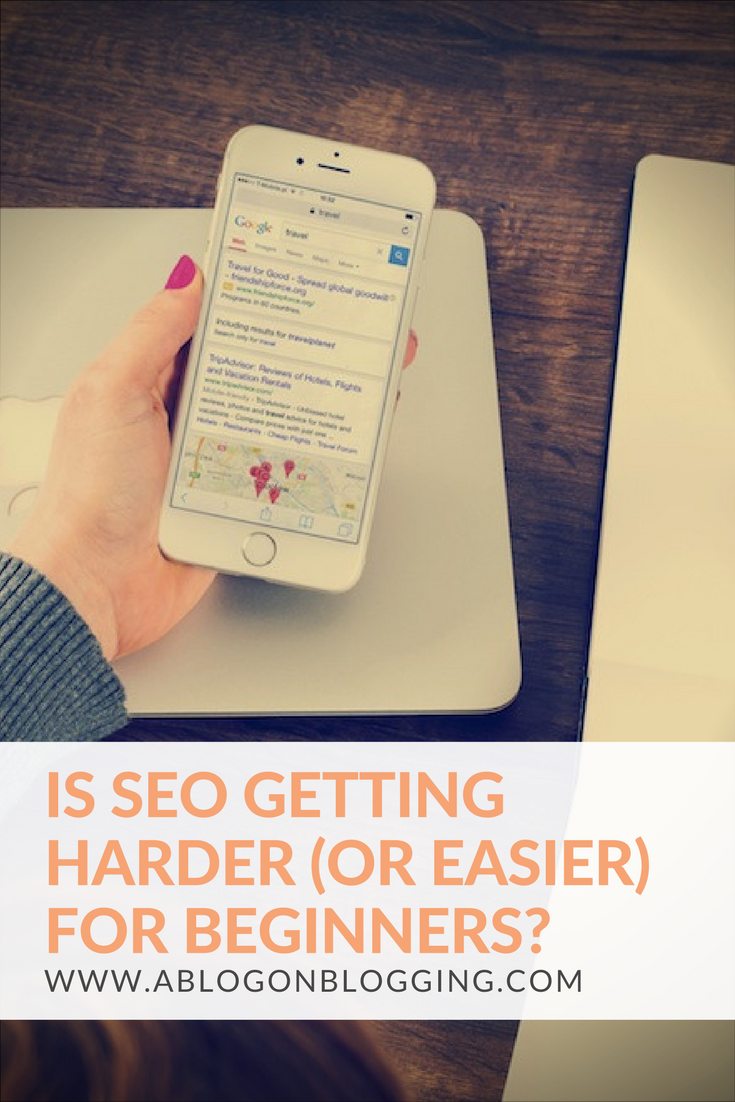 Is SEO Getting Harder (Or Easier) For Beginners?