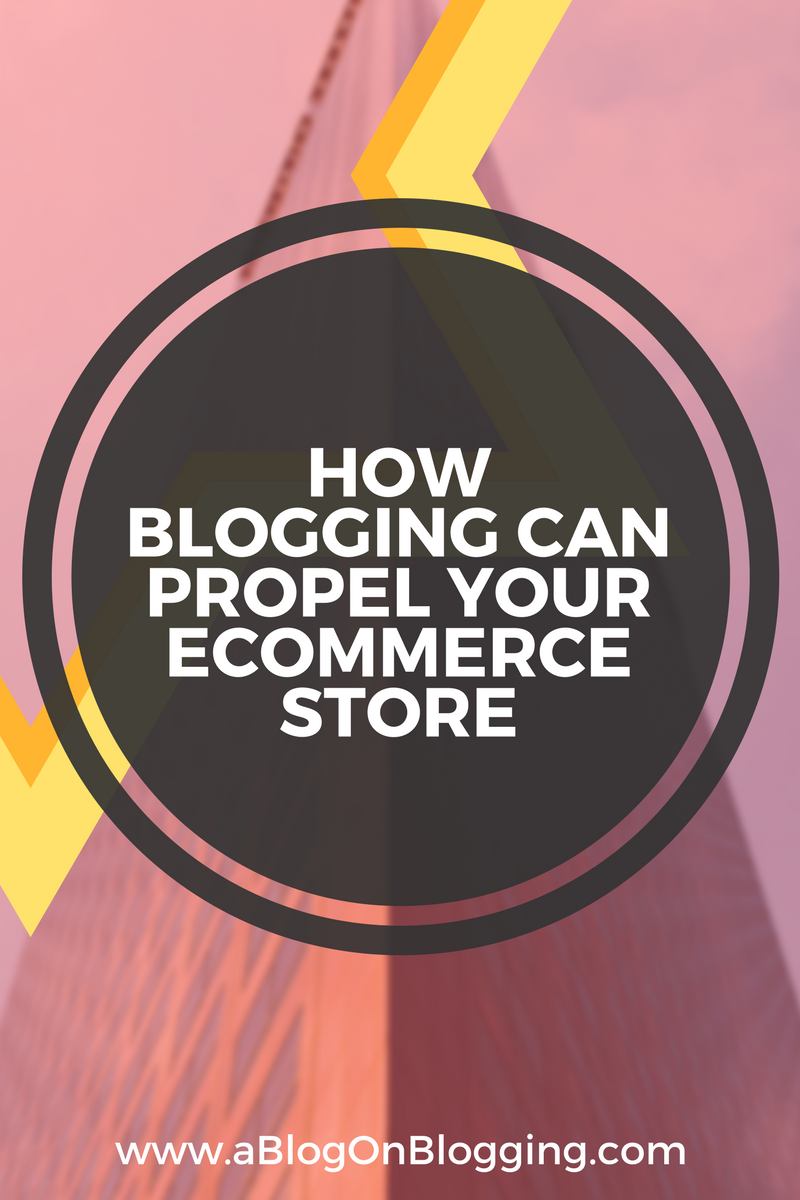 How Blogging Can Propel Your eCommerce Store