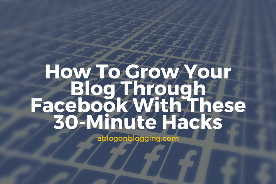 How To Grow Your Blog Through Facebook