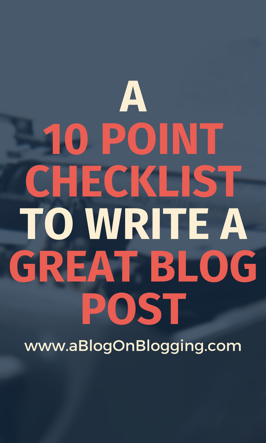 10 Point Checklist To Write A Great Blog Post