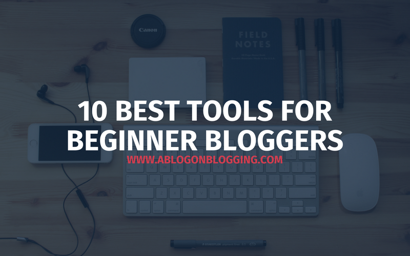 10 Best Tools For Beginner Bloggers blog