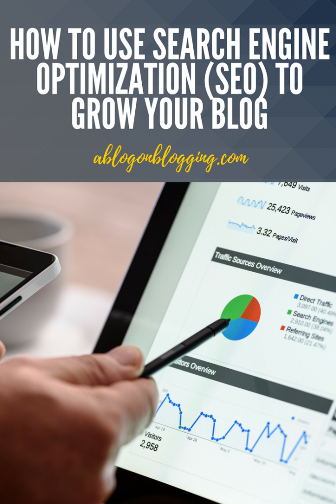 HOW TO USE SEARCH ENGINE OPTIMIZATION (SEO) TO GROW YOUR BLOG
