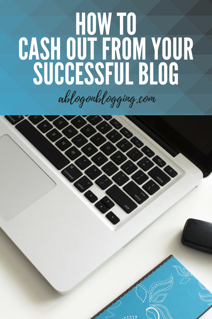 How To Cash Out From Your Successful Blog