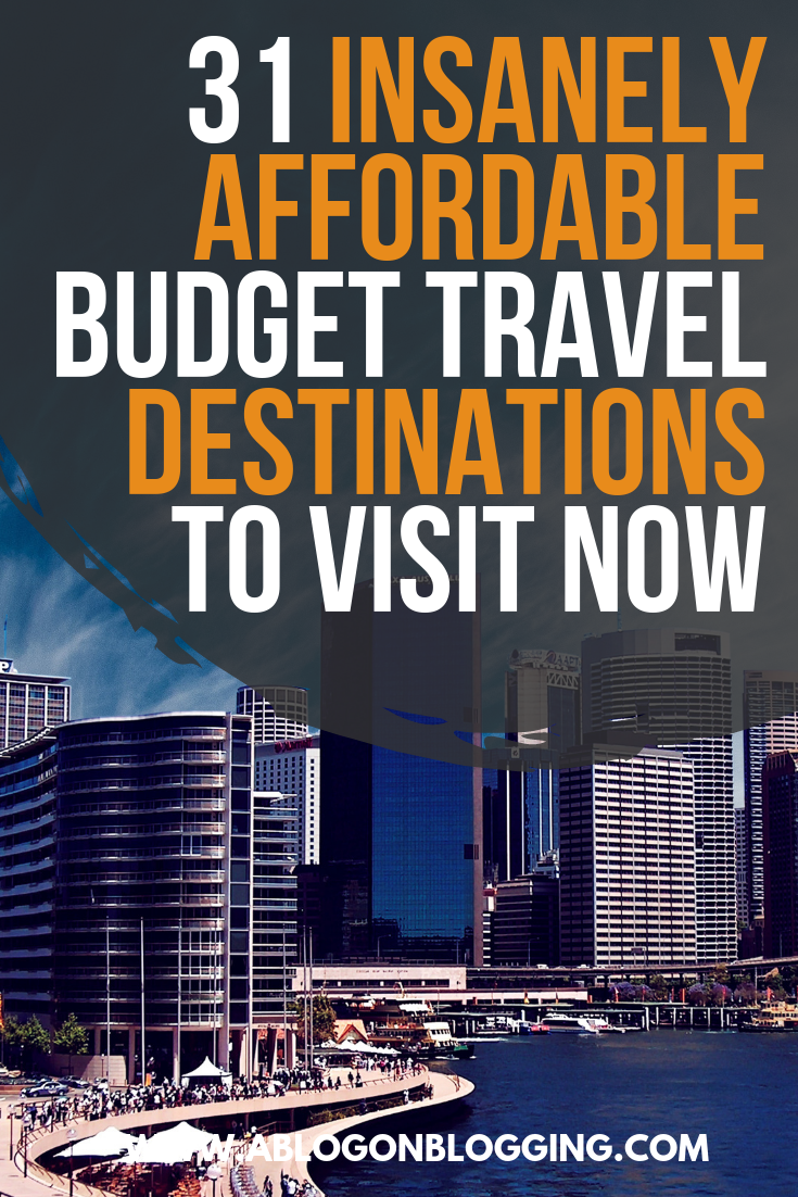 31 Affordable Budget-Travel Destinations to Visit