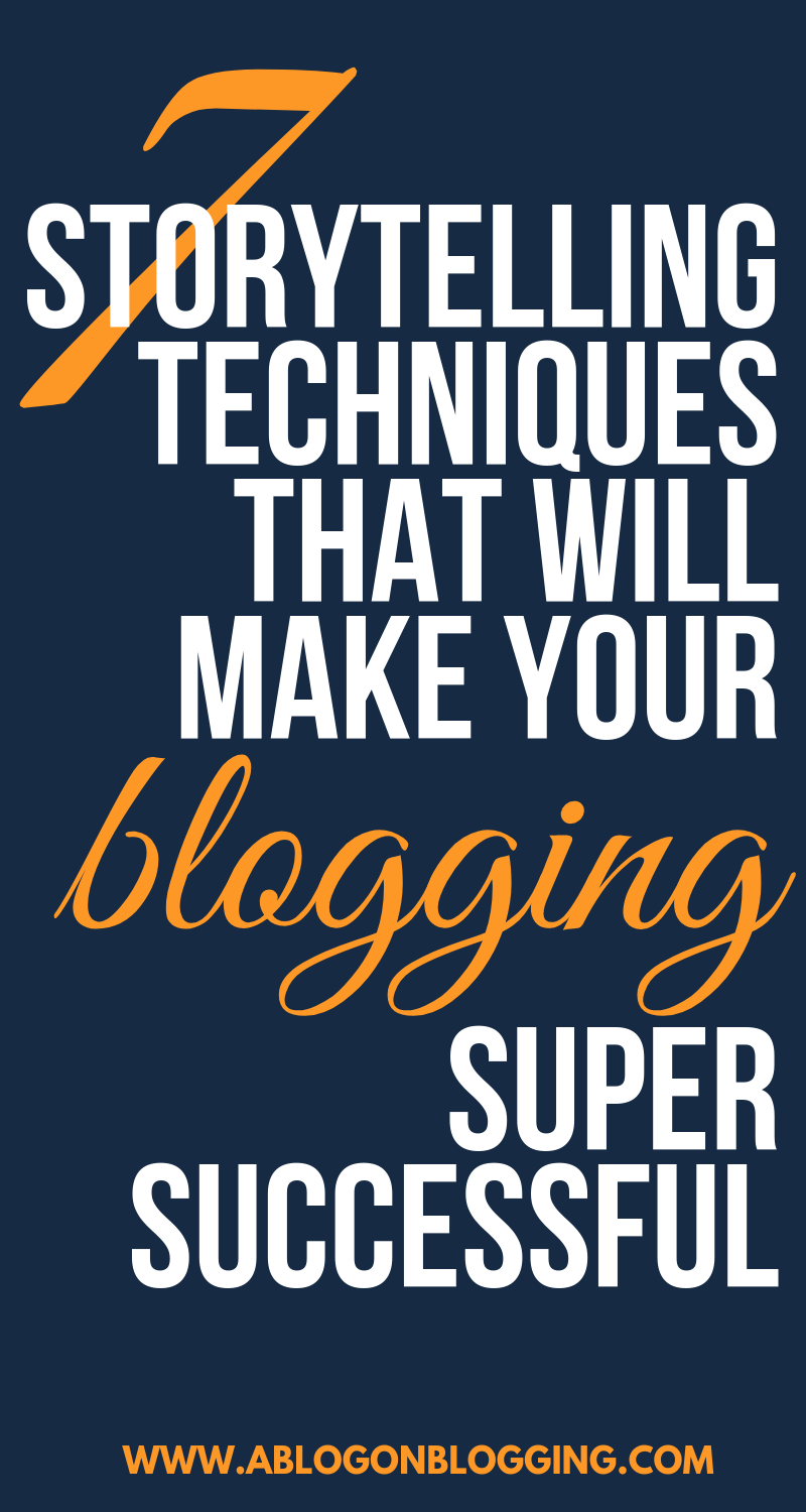 7 Storytelling Techniques That Will Make Your Blog Successful