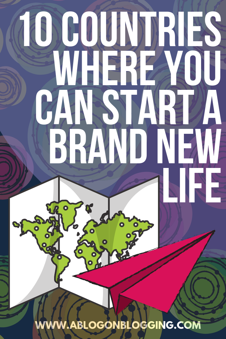 10 Countries Where You Can Start A Brand New Life