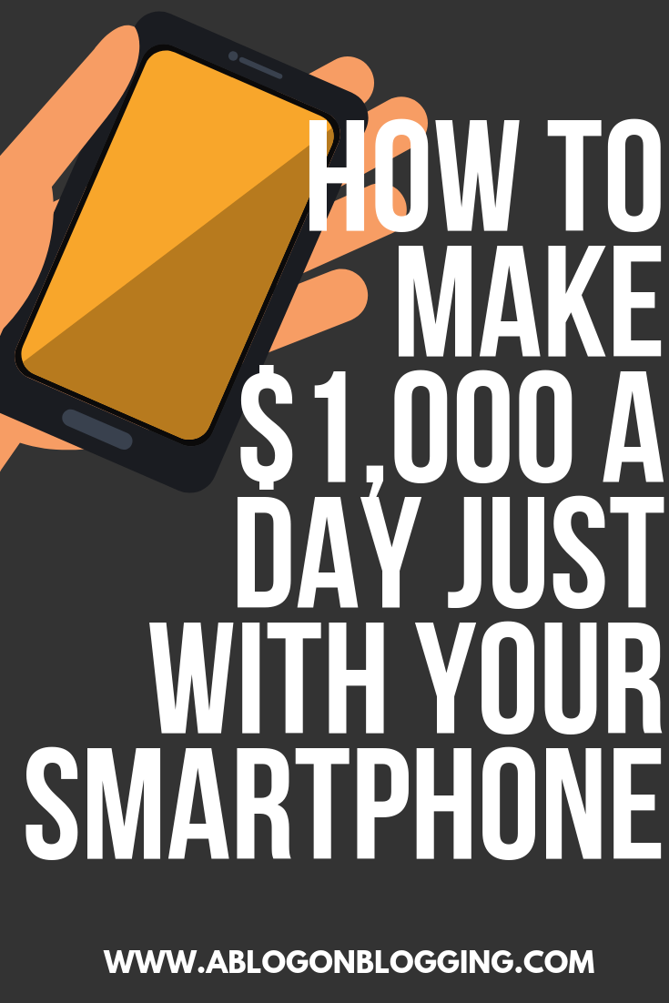 How To Make $1,000+ A Day Just With Your Smartphone