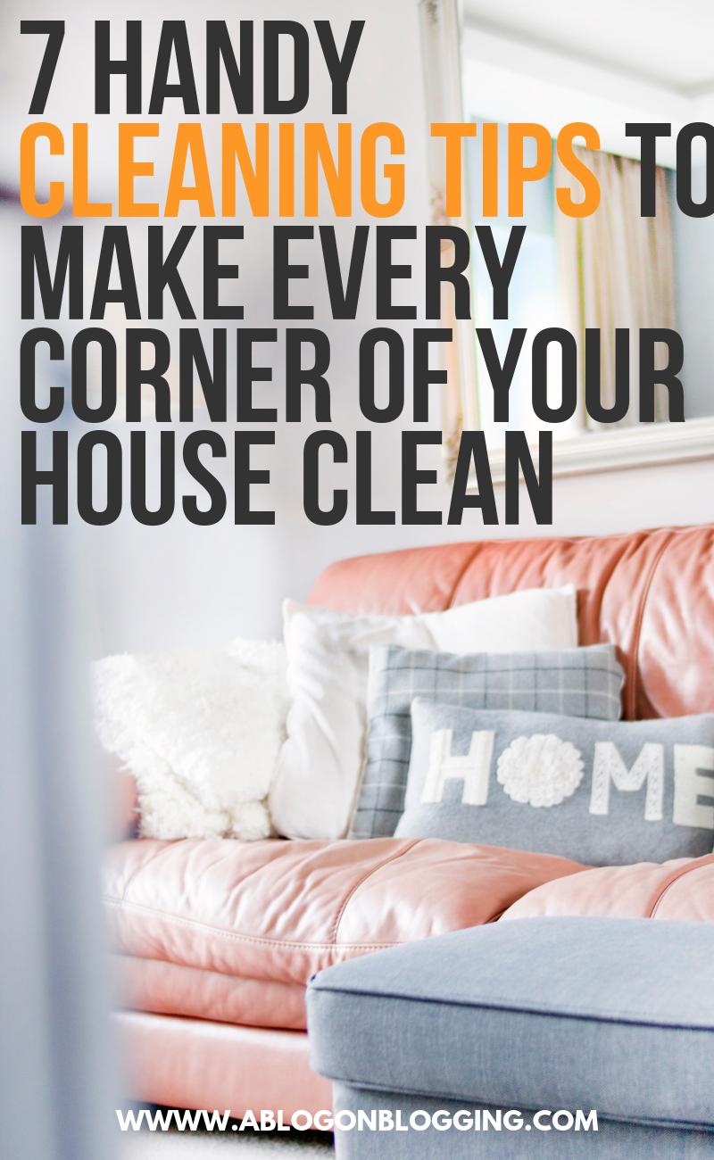 7 Handy Cleaning Tips to Make Every Corner of Your House Clean