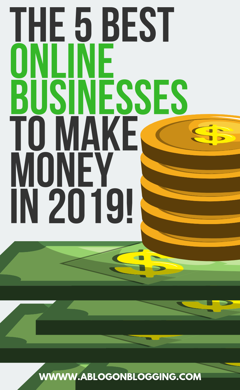 The 5 Best Online Businesses to MAKE MONEY in 2019!