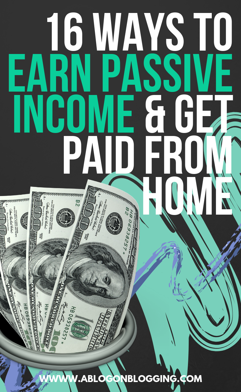 16 Methods to Earn Passive Income & Get Paid From Home