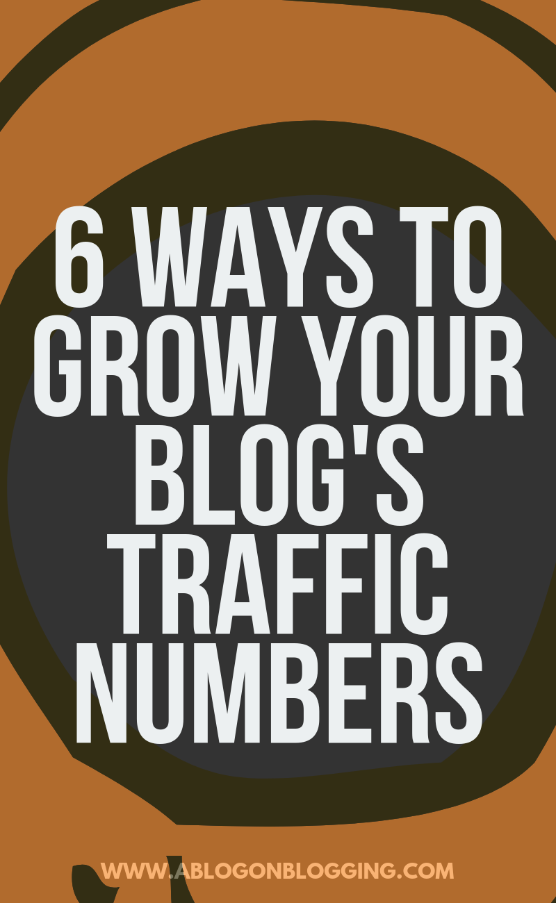 6 Ways To Grow Your Blog's Traffic Numbers